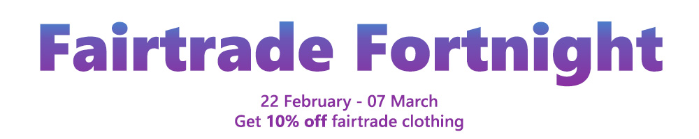 Fairtrade Fortnight Offer - 10% off Fairtrade Clothing